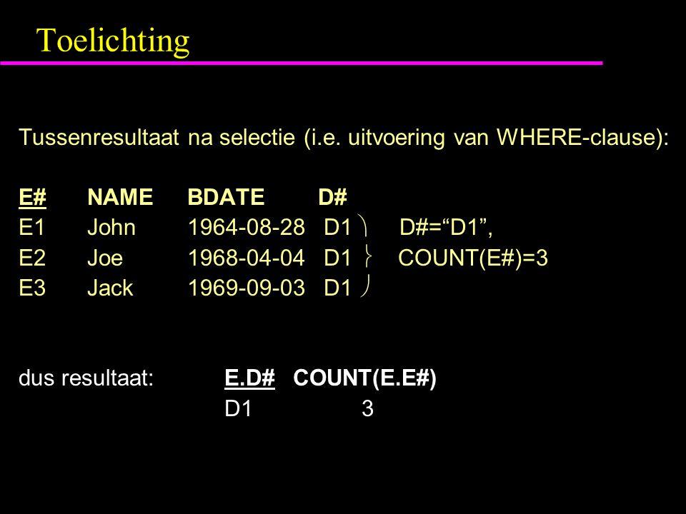 "Toelichting Tussenresultaat na selectie (i.e. uitvoering van WHERE-clause): E#NAME BDATE D# E1John 1964-08-28 D1  D#=""D1"", E2Joe 1968-04-04 D1  COUN"