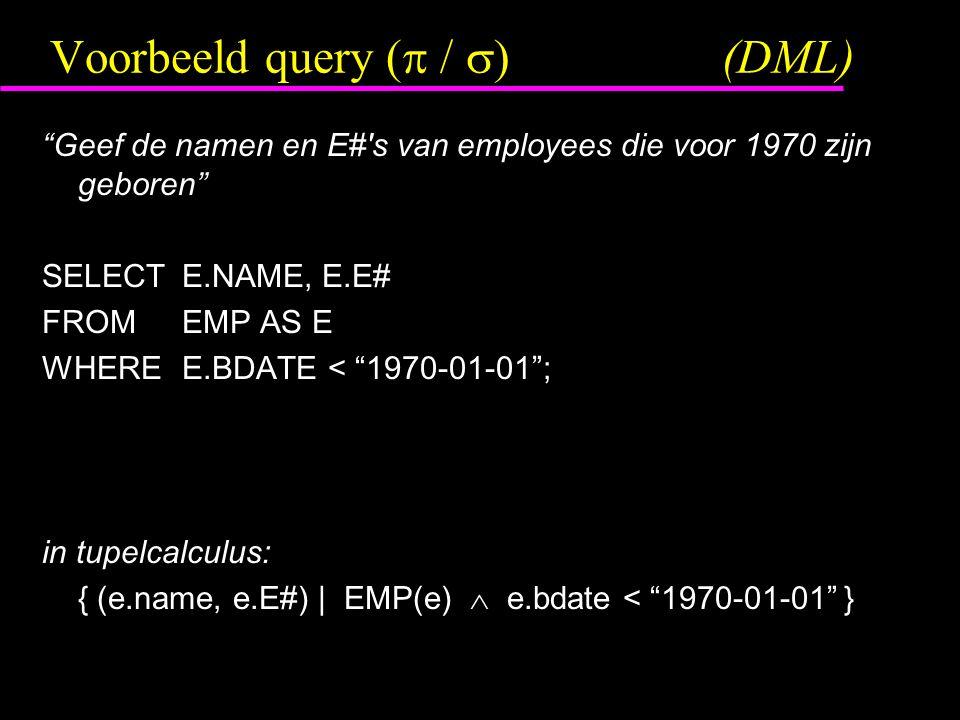 """Voorbeeld query (  /  )(DML) """"Geef de namen en E#'s van employees die voor 1970 zijn geboren"""" SELECTE.NAME, E.E# FROMEMP AS E WHEREE.BDATE < """"1970-0"""