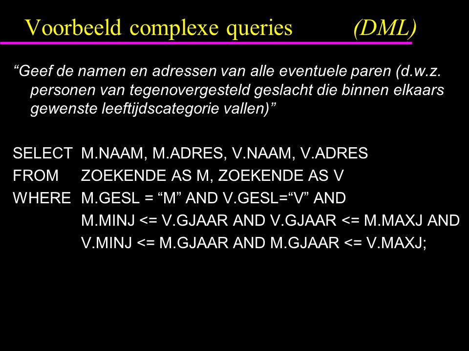 """Voorbeeld complexe queries(DML) """"Geef de namen en adressen van alle eventuele paren (d.w.z. personen van tegenovergesteld geslacht die binnen elkaars"""