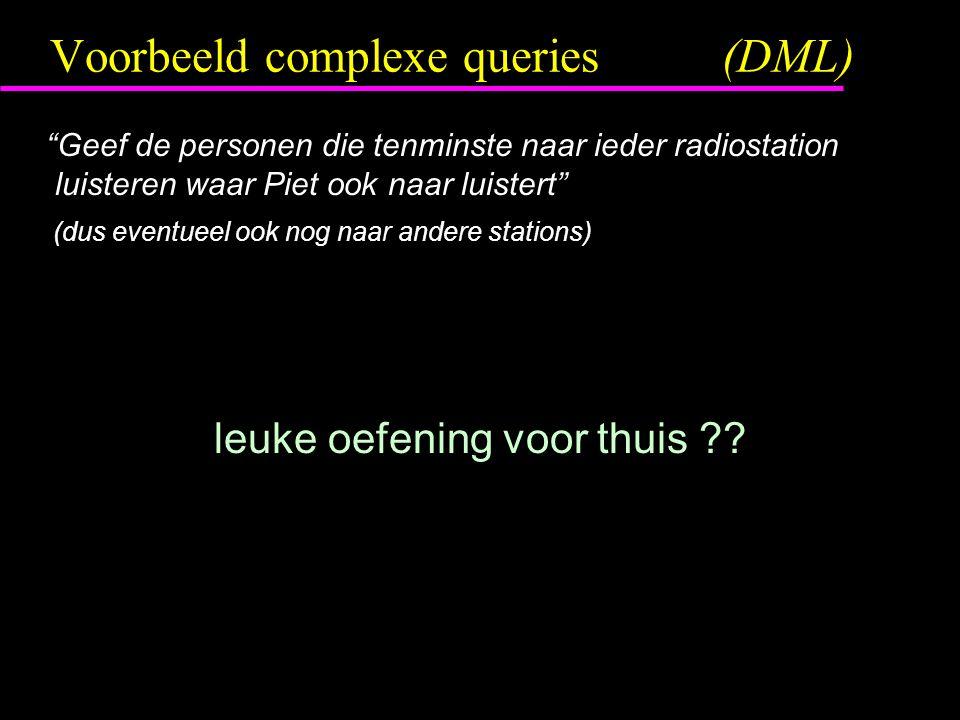"""Voorbeeld complexe queries(DML) """"Geef de personen die tenminste naar ieder radiostation luisteren waar Piet ook naar luistert"""" (dus eventueel ook nog"""