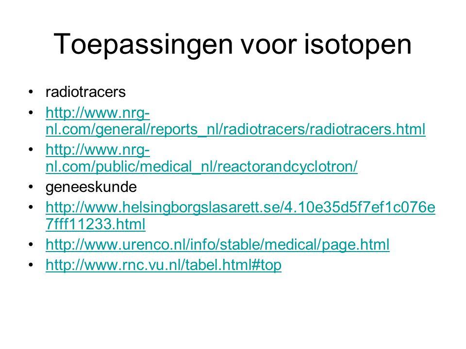 Toepassingen voor isotopen radiotracers http://www.nrg- nl.com/general/reports_nl/radiotracers/radiotracers.htmlhttp://www.nrg- nl.com/general/reports