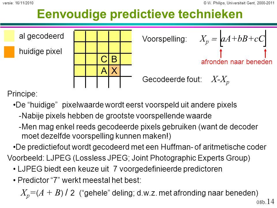"""© W. Philips, Universiteit Gent, 2000-2011versie: 16/11/2010 08b. 14 Voorspelling: X p  aA+bB+cC Eenvoudige predictieve technieken Principe: De """"hu"""