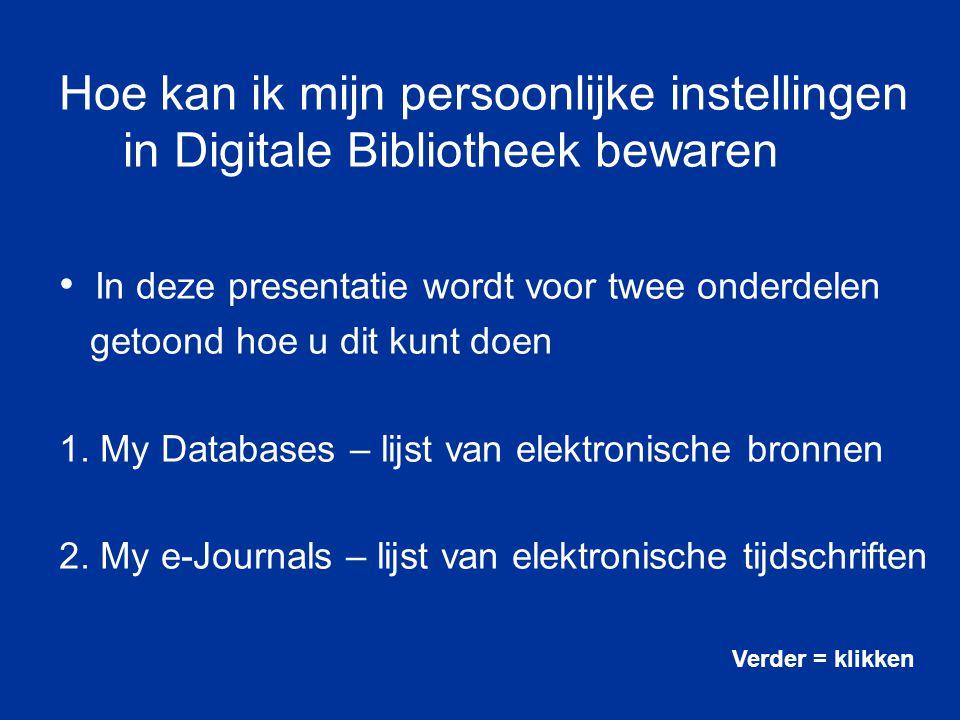 Hoe kan ik mijn persoonlijke instellingen in Digitale Bibliotheek bewaren In deze presentatie wordt voor twee onderdelen getoond hoe u dit kunt doen 1