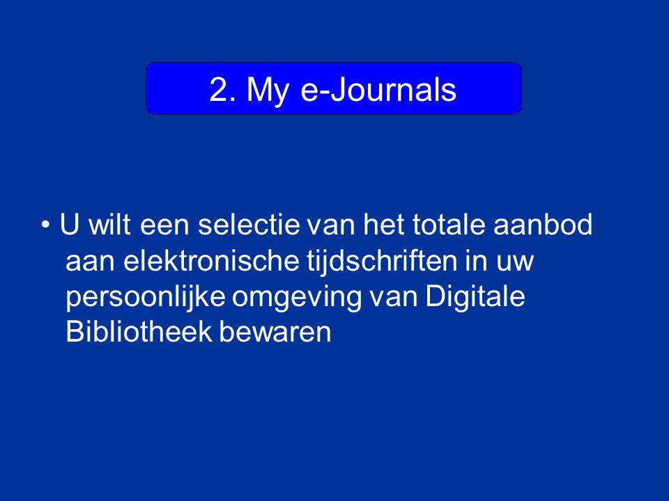 2. My e-Journals U wilt een selectie van het totale aanbod aan elektronische tijdschriften in uw persoonlijke omgeving van Digitale Bibliotheek beware