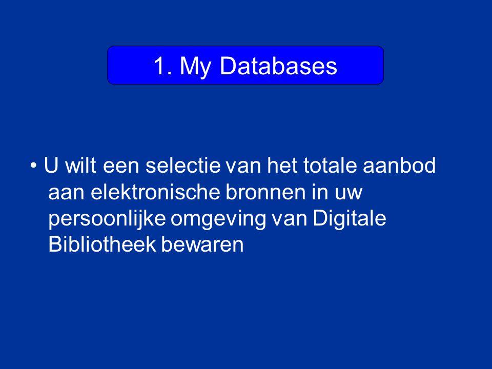 1. My Databases U wilt een selectie van het totale aanbod aan elektronische bronnen in uw persoonlijke omgeving van Digitale Bibliotheek bewaren