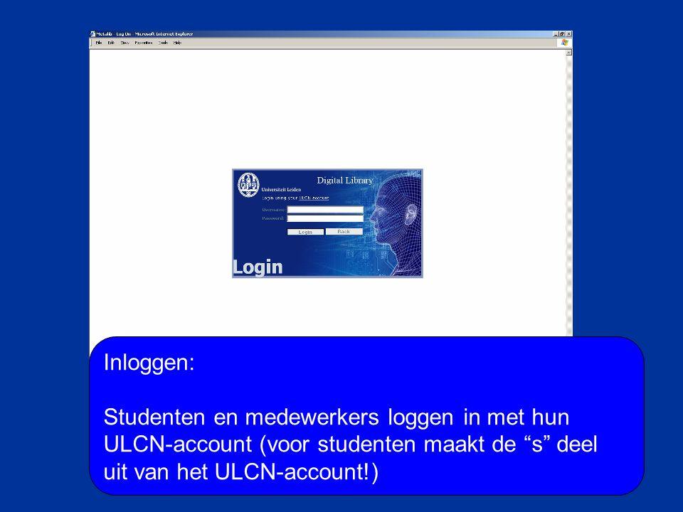 """Inloggen: Studenten en medewerkers loggen in met hun ULCN-account (voor studenten maakt de """"s"""" deel uit van het ULCN-account!)"""