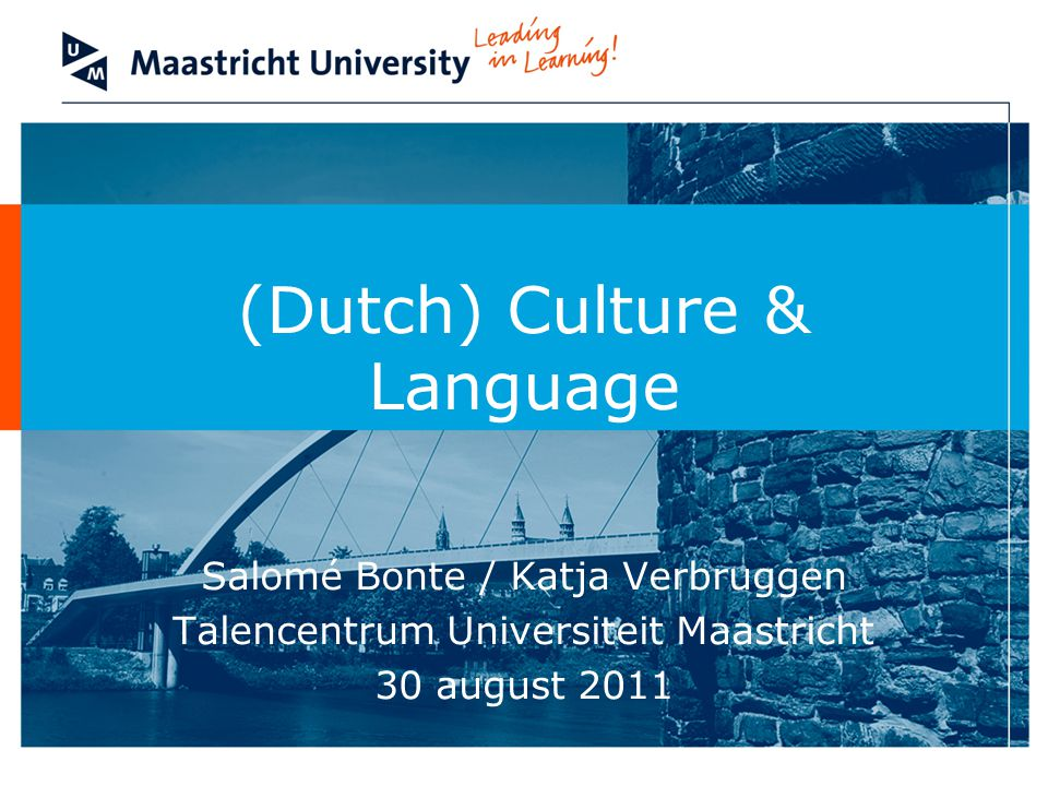 (Dutch) Culture & Language Salomé Bonte / Katja Verbruggen Talencentrum Universiteit Maastricht 30 august 2011