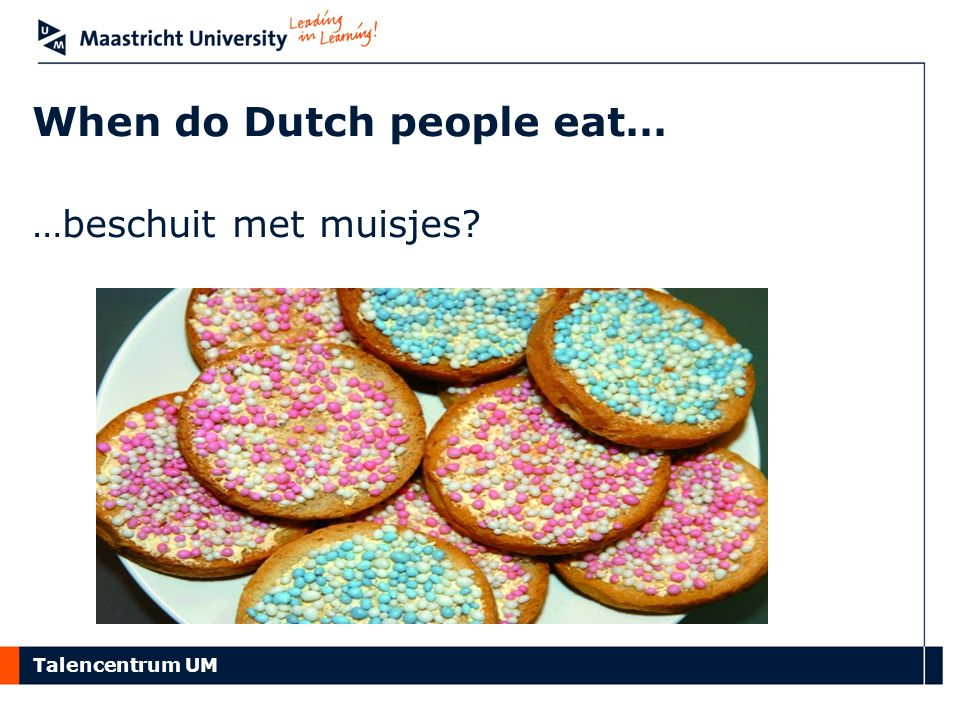 Talencentrum UM When do Dutch people eat… …beschuit met muisjes?