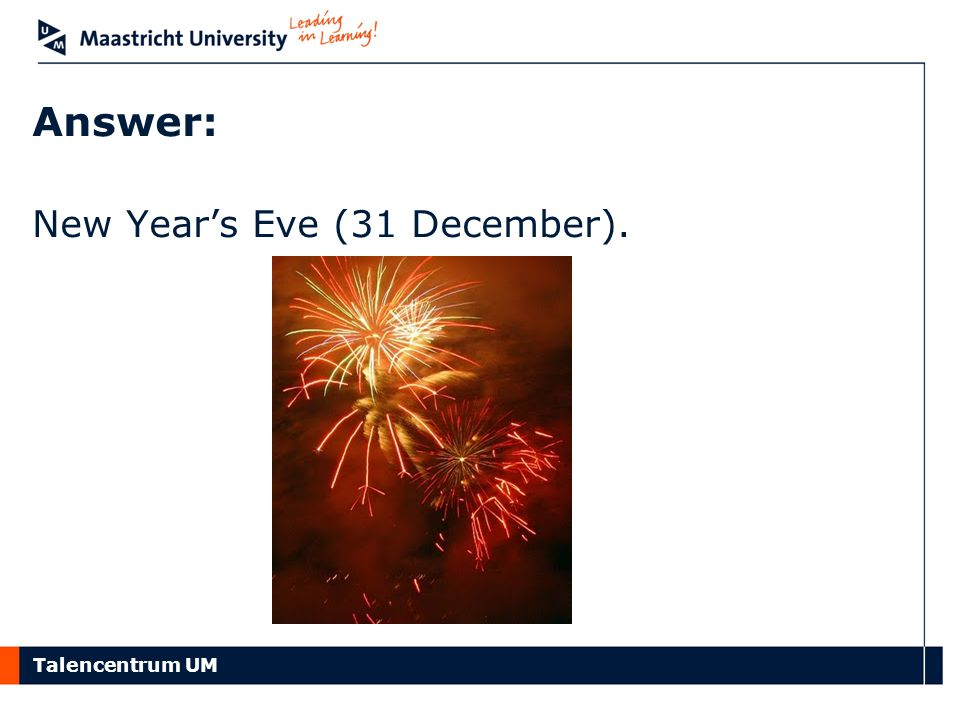 Talencentrum UM Answer: New Year's Eve (31 December).