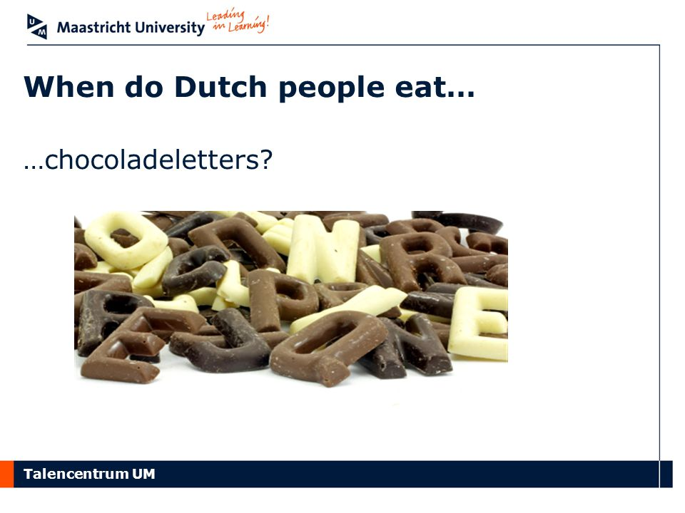 Talencentrum UM When do Dutch people eat… …chocoladeletters?