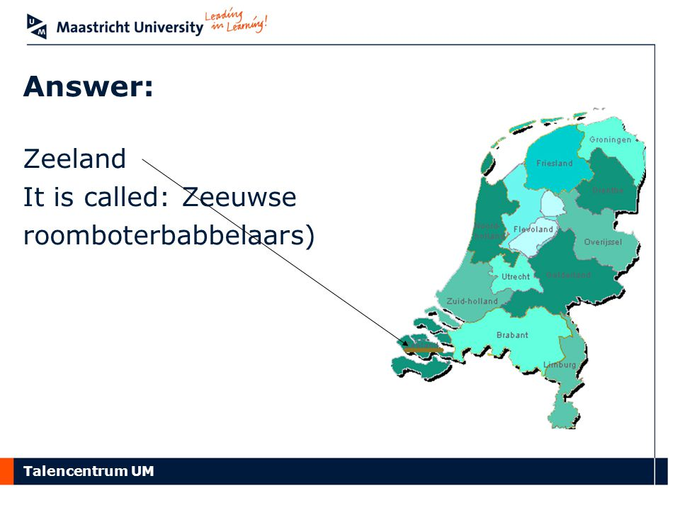 Talencentrum UM Answer: Zeeland It is called: Zeeuwse roomboterbabbelaars)