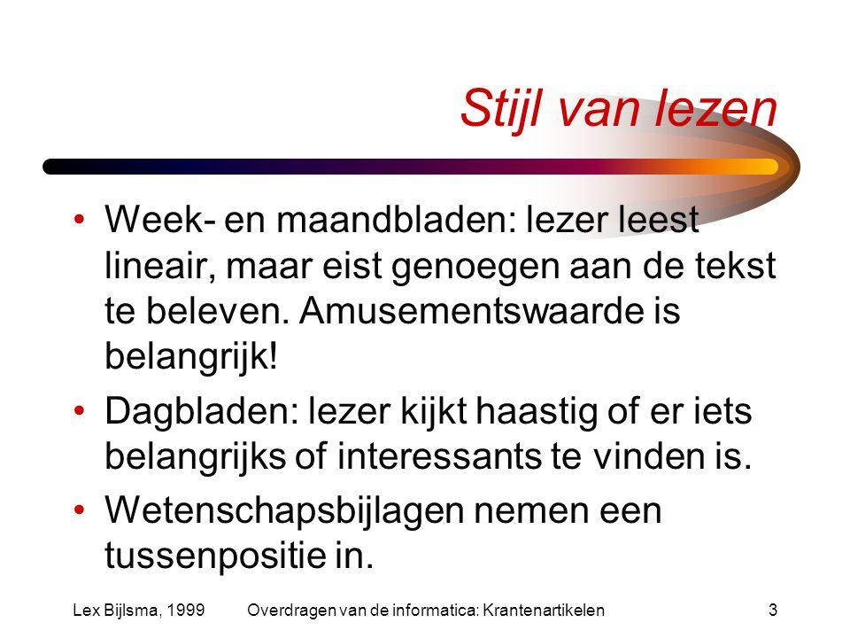 Lex Bijlsma, 1999Overdragen van de informatica: Krantenartikelen3 Stijl van lezen Week- en maandbladen: lezer leest lineair, maar eist genoegen aan de tekst te beleven.