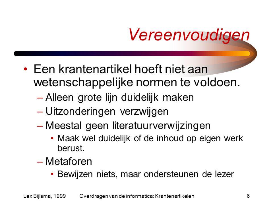 Lex Bijlsma, 1999Overdragen van de informatica: Krantenartikelen6 Vereenvoudigen Een krantenartikel hoeft niet aan wetenschappelijke normen te voldoen.