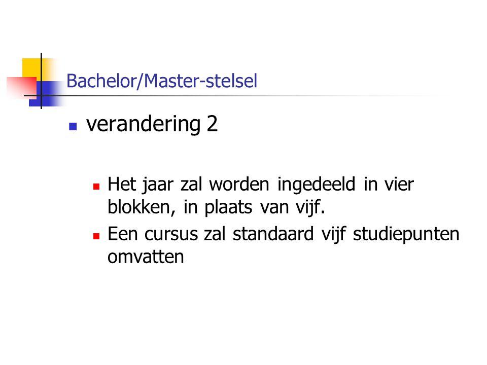 Bachelor/Master-stelsel verandering 2 Het jaar zal worden ingedeeld in vier blokken, in plaats van vijf.
