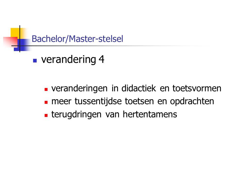 Bachelor/Master-stelsel verandering 4 veranderingen in didactiek en toetsvormen meer tussentijdse toetsen en opdrachten terugdringen van hertentamens