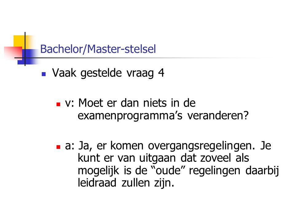 Bachelor/Master-stelsel Vaak gestelde vraag 4 v: Moet er dan niets in de examenprogramma's veranderen.