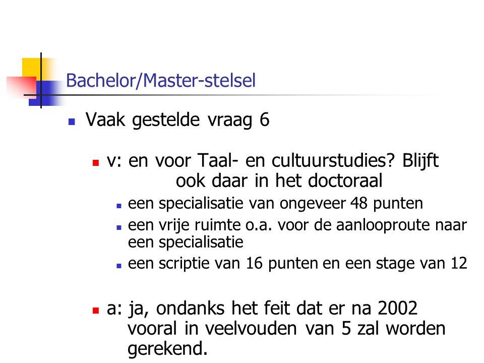 Bachelor/Master-stelsel Vaak gestelde vraag 6 v: en voor Taal- en cultuurstudies.