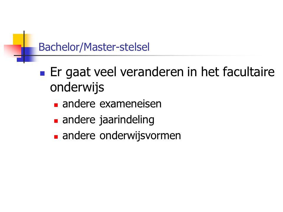 Bachelor/Master-stelsel Er gaat veel veranderen in het facultaire onderwijs andere exameneisen andere jaarindeling andere onderwijsvormen
