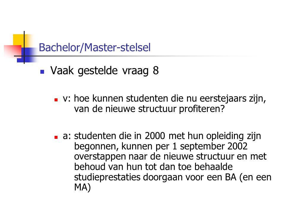 Bachelor/Master-stelsel Vaak gestelde vraag 8 v: hoe kunnen studenten die nu eerstejaars zijn, van de nieuwe structuur profiteren.