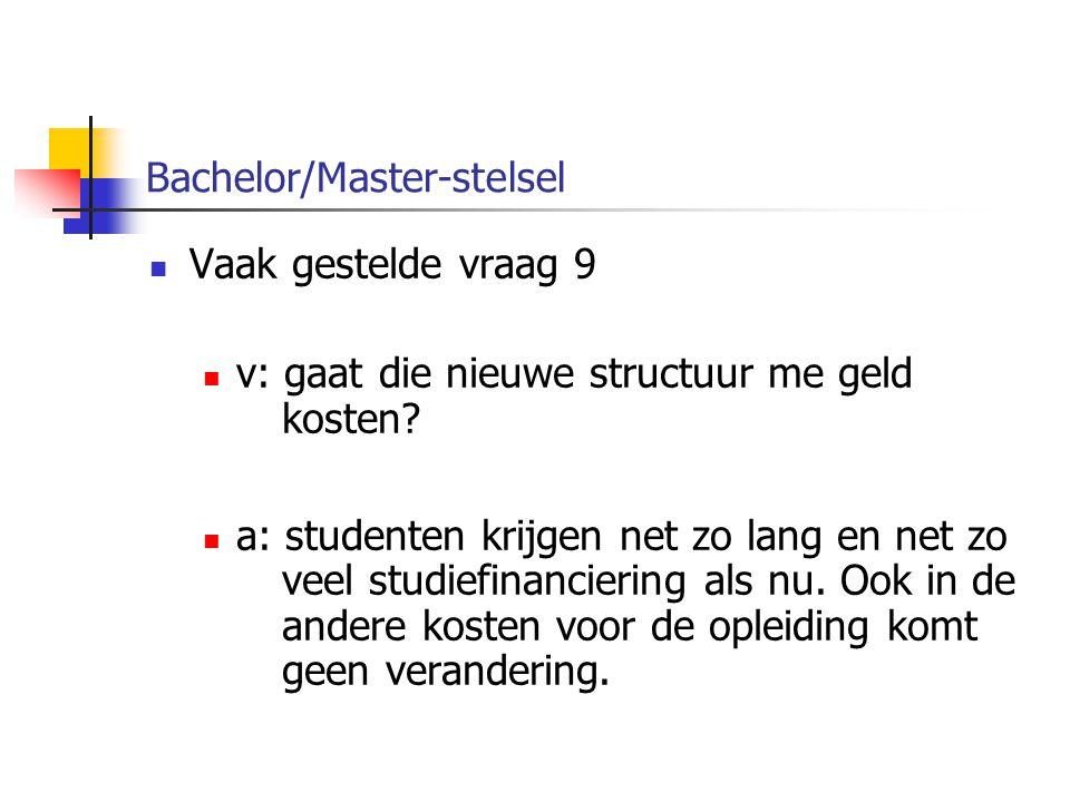 Bachelor/Master-stelsel Vaak gestelde vraag 9 v: gaat die nieuwe structuur me geld kosten.