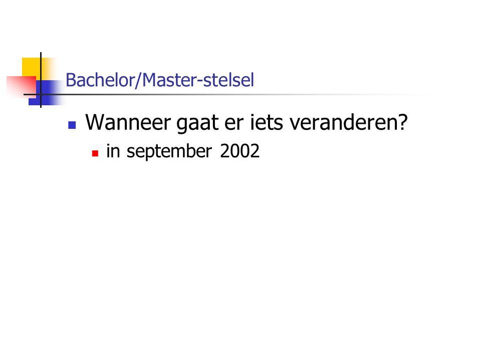 Bachelor/Master-stelsel Wanneer gaat er iets veranderen? in september 2002