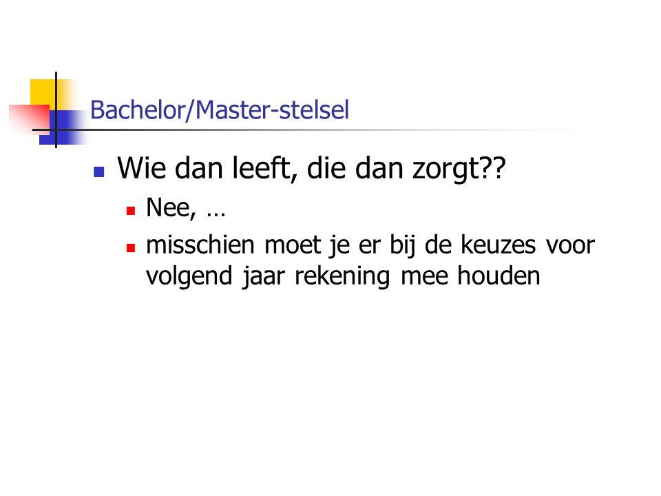 Bachelor/Master-stelsel Vaak gestelde vraag 3 v: kan ik nog een propedeuse halen.