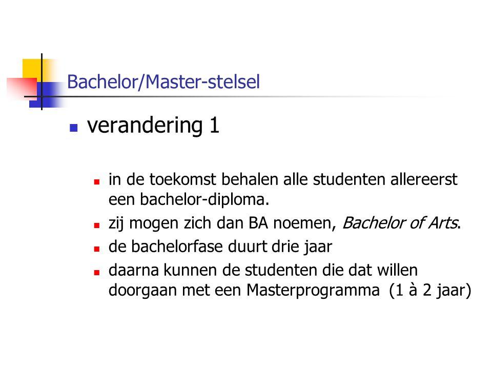 Bachelor/Master-stelsel verandering 1 in de toekomst behalen alle studenten allereerst een bachelor-diploma.