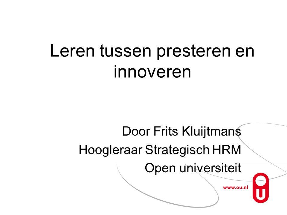 Leren tussen presteren en innoveren Door Frits Kluijtmans Hoogleraar Strategisch HRM Open universiteit
