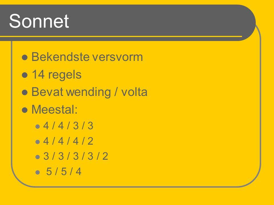 Sonnet Bekendste versvorm 14 regels Bevat wending / volta Meestal: 4 / 4 / 3 / 3 4 / 4 / 4 / 2 3 / 3 / 3 / 3 / 2 5 / 5 / 4