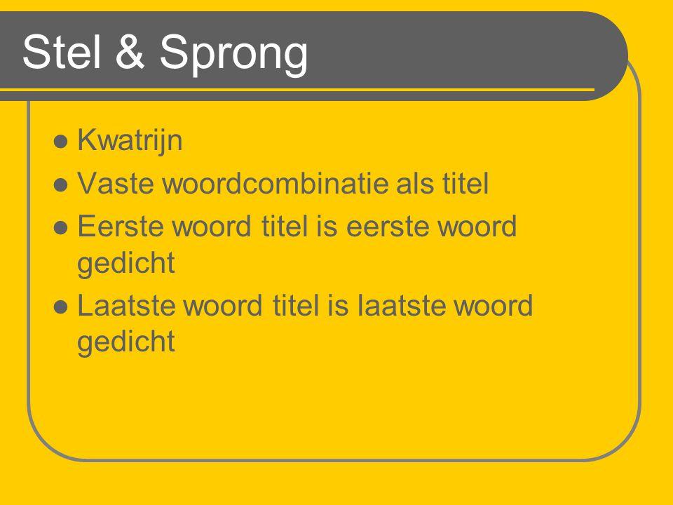 Stel & Sprong Kwatrijn Vaste woordcombinatie als titel Eerste woord titel is eerste woord gedicht Laatste woord titel is laatste woord gedicht