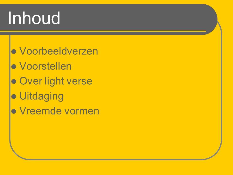 Inhoud Voorbeeldverzen Voorstellen Over light verse Uitdaging Vreemde vormen