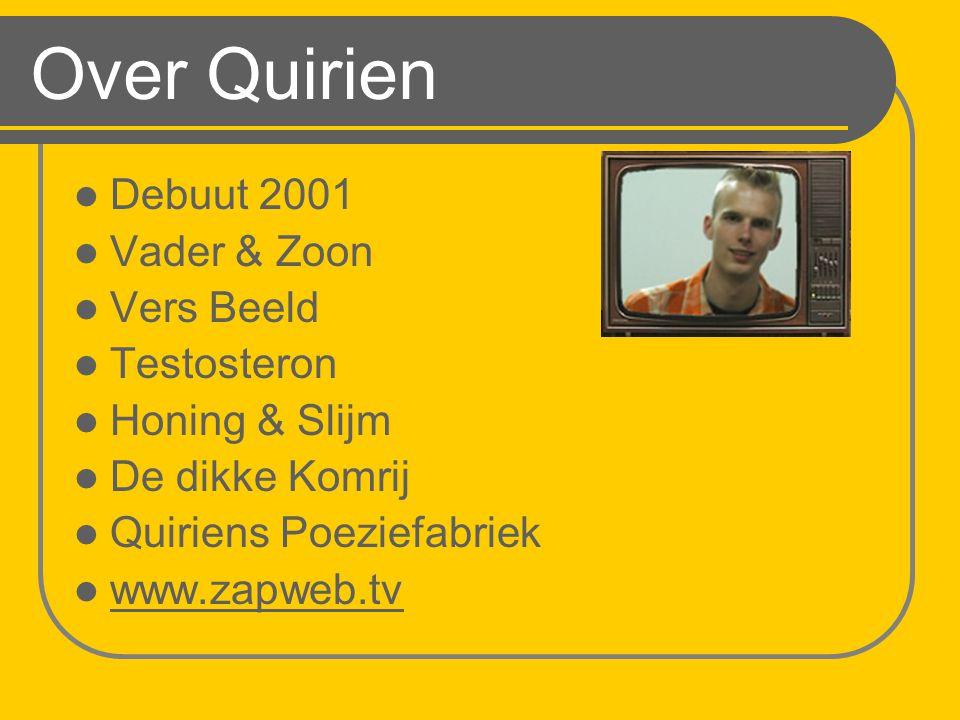 Over Quirien Debuut 2001 Vader & Zoon Vers Beeld Testosteron Honing & Slijm De dikke Komrij Quiriens Poeziefabriek www.zapweb.tv