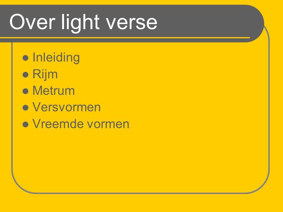 Over light verse Inleiding Rijm Metrum Versvormen Vreemde vormen