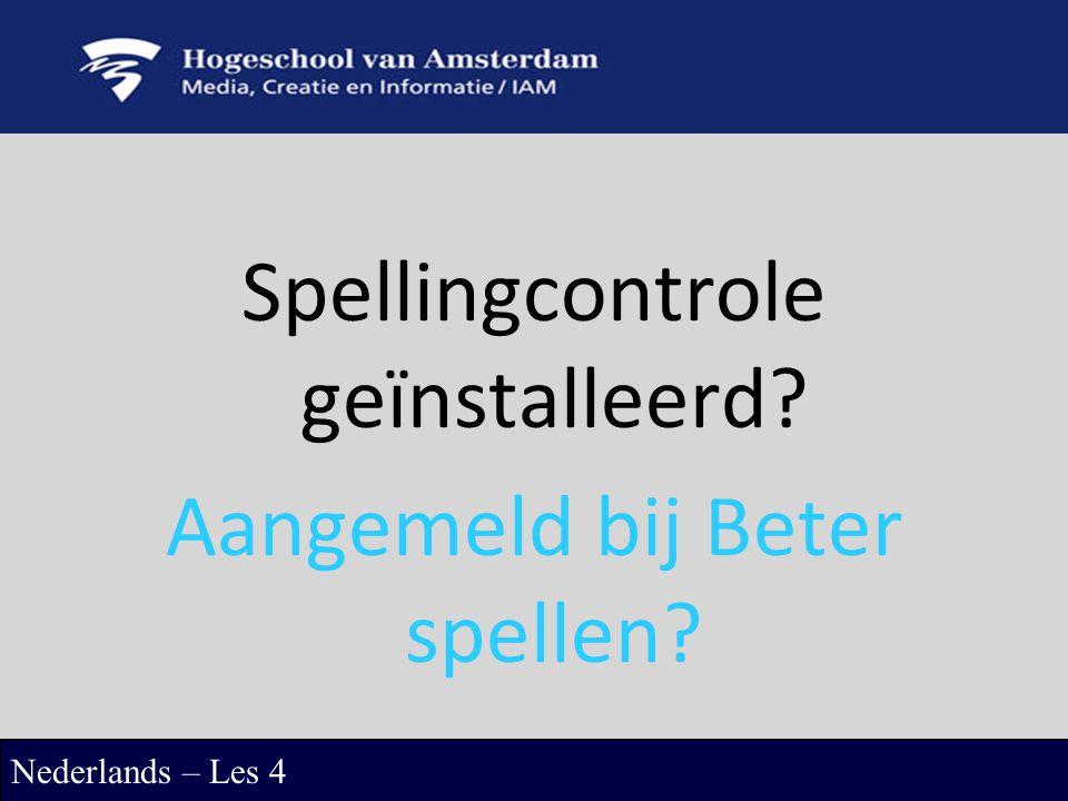 Spellingcontrole geïnstalleerd? Aangemeld bij Beter spellen? Nederlands – Les 4