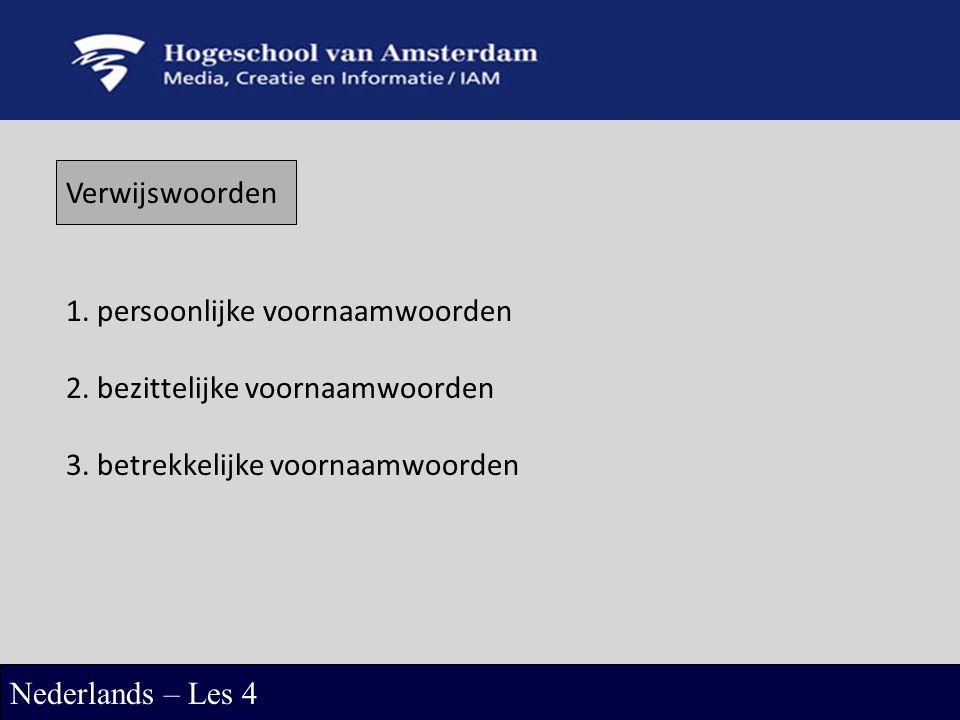 Verwijswoorden Nederlands – Les 4 1. persoonlijke voornaamwoorden 2. bezittelijke voornaamwoorden 3. betrekkelijke voornaamwoorden