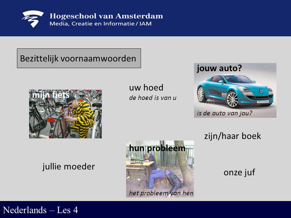 Bezittelijk voornaamwoorden Nederlands – Les 4 mijn fiets jouw auto? is de auto van jou? uw hoed de hoed is van u zijn/haar boek onze juf jullie moede