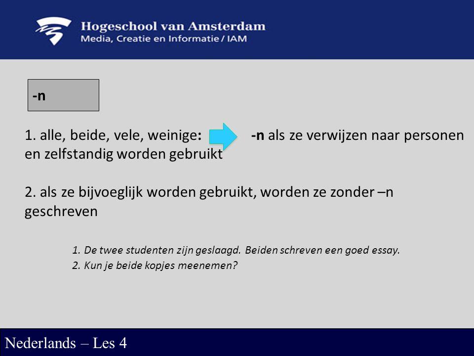 -n Nederlands – Les 4 1. alle, beide, vele, weinige: -n als ze verwijzen naar personen en zelfstandig worden gebruikt 2. als ze bijvoeglijk worden geb