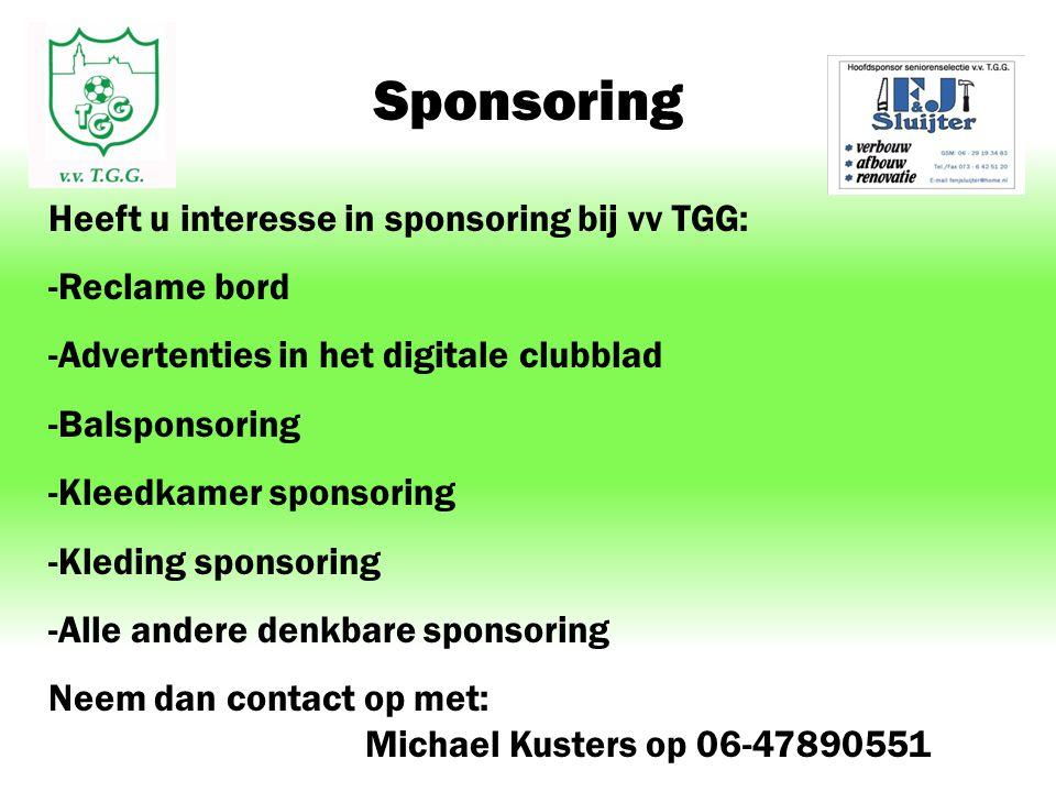 Sponsoring Heeft u interesse in sponsoring bij vv TGG: -Reclame bord -Advertenties in het digitale clubblad -Balsponsoring -Kleedkamer sponsoring -Kle