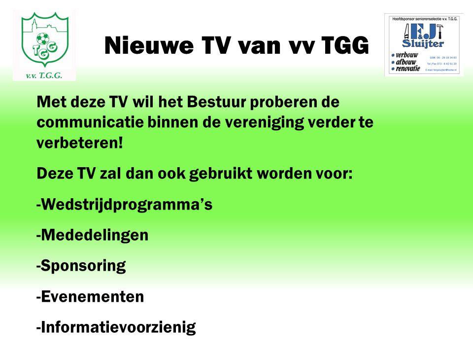 Nieuwe TV van vv TGG Met deze TV wil het Bestuur proberen de communicatie binnen de vereniging verder te verbeteren! Deze TV zal dan ook gebruikt word