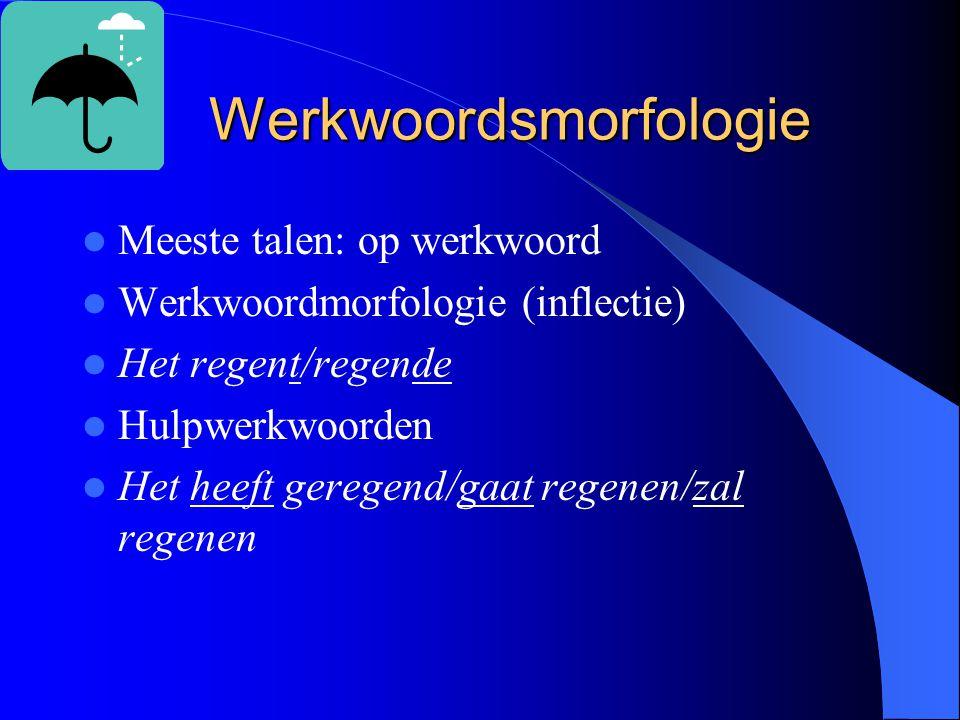 Werkwoordsmorfologie Meeste talen: op werkwoord Werkwoordmorfologie (inflectie) Het regent/regende Hulpwerkwoorden Het heeft geregend/gaat regenen/zal