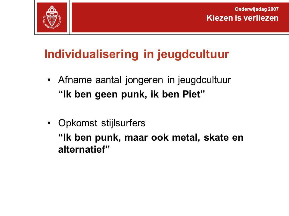 Individualisering in jeugdcultuur Kiezen is verliezen Onderwijsdag 2007 Afname aantal jongeren in jeugdcultuur Ik ben geen punk, ik ben Piet Opkomst stijlsurfers Ik ben punk, maar ook metal, skate en alternatief