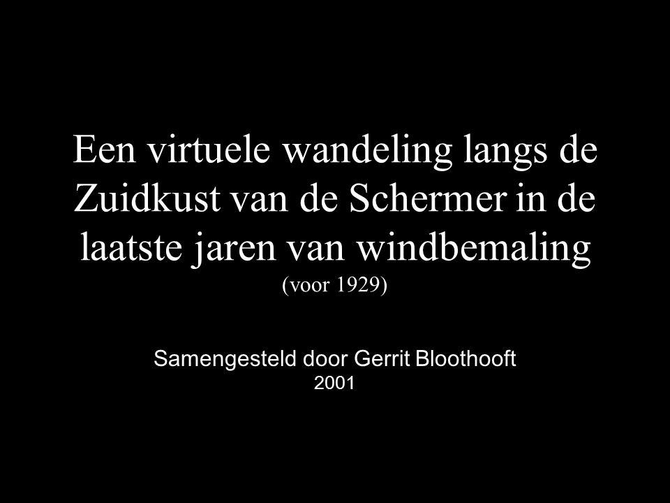 Een virtuele wandeling langs de Zuidkust van de Schermer in de laatste jaren van windbemaling (voor 1929) Samengesteld door Gerrit Bloothooft 2001