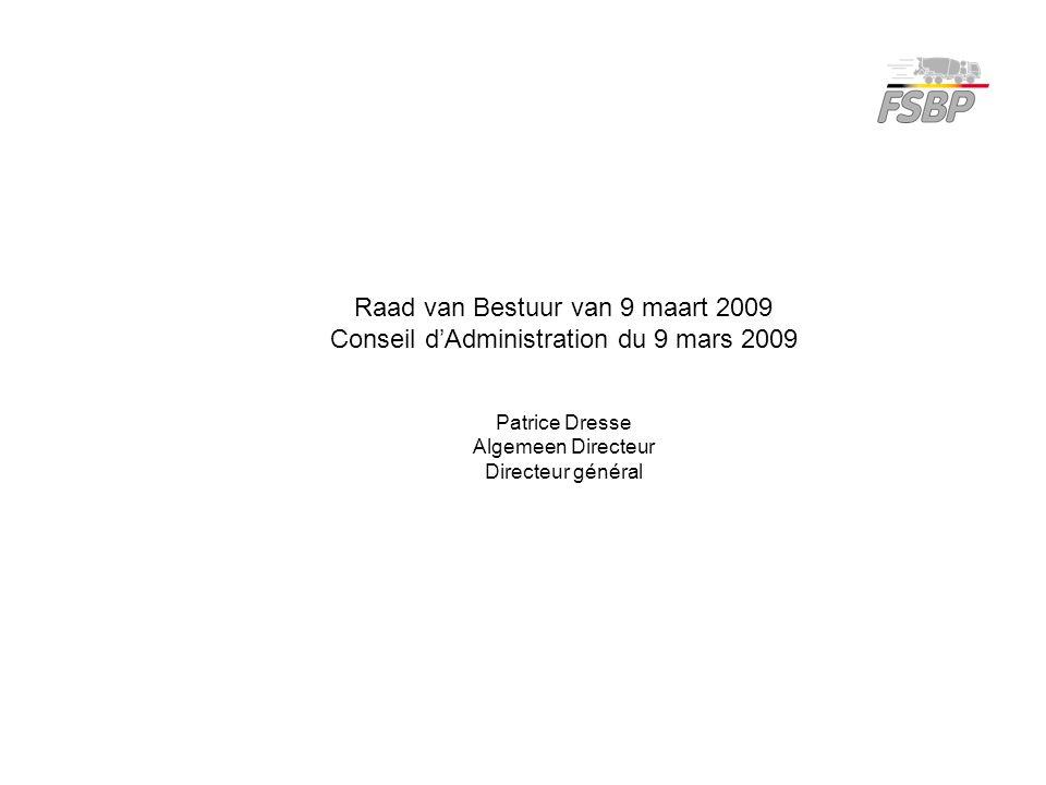 Raad van Bestuur van 9 maart 2009 Conseil d'Administration du 9 mars 2009 Patrice Dresse Algemeen Directeur Directeur général
