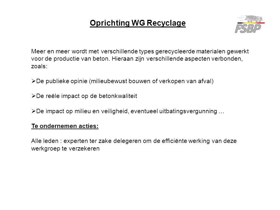 Oprichting WG Recyclage Meer en meer wordt met verschillende types gerecycleerde materialen gewerkt voor de productie van beton. Hieraan zijn verschil