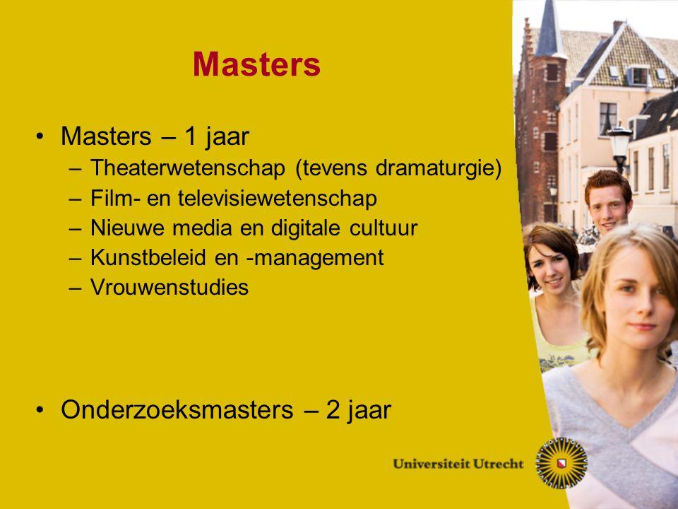 Masters Masters – 1 jaar –Theaterwetenschap (tevens dramaturgie) –Film- en televisiewetenschap –Nieuwe media en digitale cultuur –Kunstbeleid en -mana
