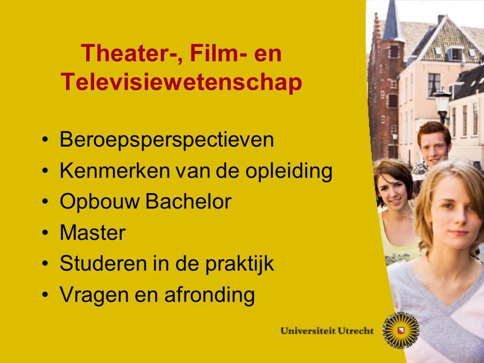 Theater-, Film- en Televisiewetenschap Beroepsperspectieven Kenmerken van de opleiding Opbouw Bachelor Master Studeren in de praktijk Vragen en afrond