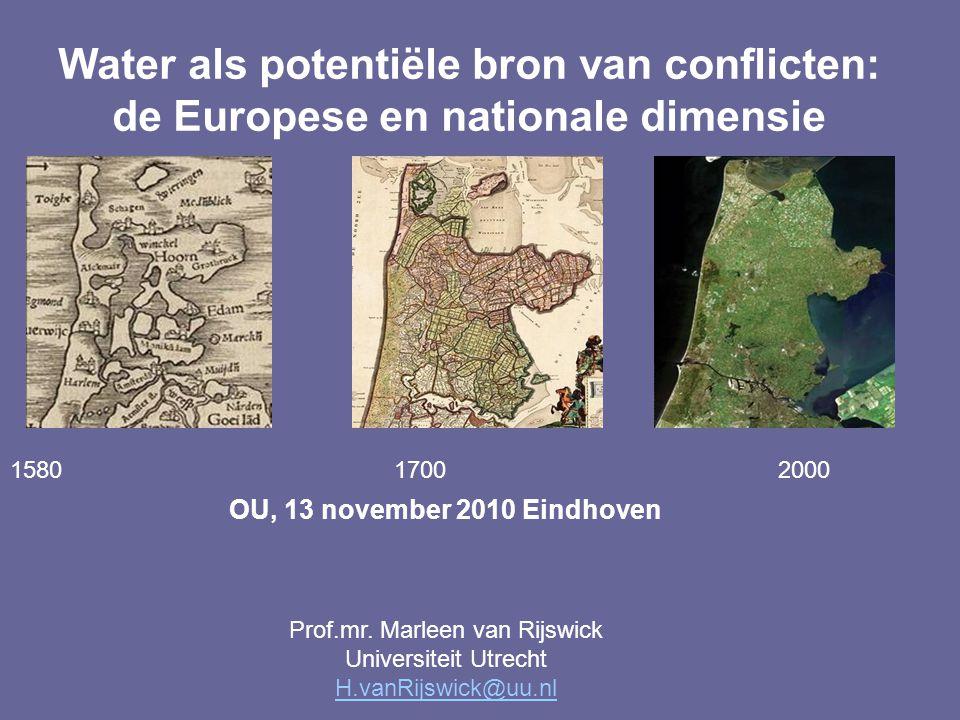 Water als potentiële bron van conflicten: de Europese en nationale dimensie 158017002000 OU, 13 november 2010 Eindhoven Prof.mr. Marleen van Rijswick