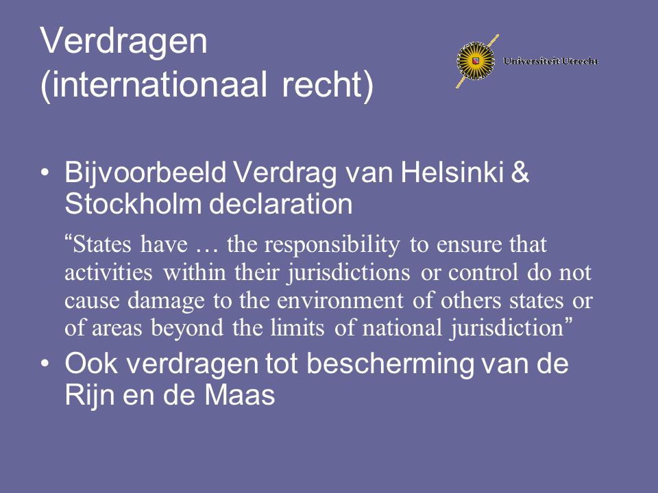 "Verdragen (internationaal recht) Bijvoorbeeld Verdrag van Helsinki & Stockholm declaration "" States have … the responsibility to ensure that activitie"