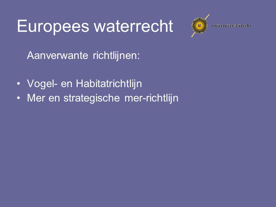 Europees waterrecht Aanverwante richtlijnen: Vogel- en Habitatrichtlijn Mer en strategische mer-richtlijn