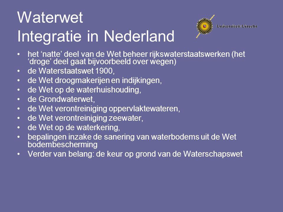 Waterwet Integratie in Nederland het 'natte' deel van de Wet beheer rijkswaterstaatswerken (het 'droge' deel gaat bijvoorbeeld over wegen) de Watersta